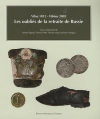 Michel Signoli et Thierry Vette - Les oubliés de la retraite de Russie - Vilna 1812-Vilnius 2002.