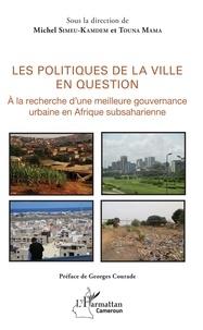 Michel Simeu-Kamdem et Touna Mama - Les politiques de la ville en question - A la recherche d'une meilleure gouvernance urbaine en Afrique subsaharienne.