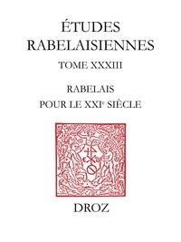 Michel Simonin - Etudes rabelaisiennes - Tome 33, Rabelais pour le XXIe siècle.