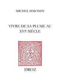 Michel Simonin - Vivre de sa plume au XVIe siècle - Ou La carrière de François de Belleforest.