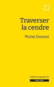 Michel Simonot - Traverser la cendre.