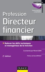 Michel Sion et David Brault - Profession Directeur financier - 2e éd. - Relever les défis techniques et managériaux de la fonction.