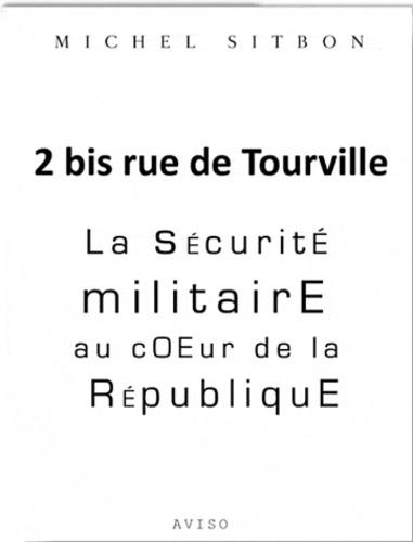 Michel Sitbon - 2 bis rue de Tourville - La sécurité militaire au coeur de la République.