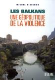 Michel Sivignon - Les Balkans - Une géopolitique de la violence.