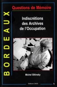 Michel Slitinsky - Indiscrétions des archives de l'Occupation - Bordeaux.
