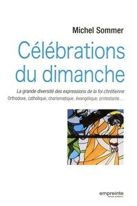Michel Sommer - Célébrations du dimanche - La grande diversité des expressions de la foi chrétienne : Orthodoxe, catholique, charismatique, évangélique, protestante....