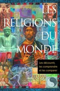 Michel Soriano - Les religions du monde - Les découvrir, les comprendre et les comparer.