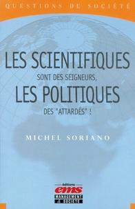 """Michel Soriano - Les scientifiques sont des seigneurs, les politiques des """"attardés""""."""