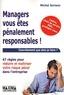 Michel Soriano - Managers vous êtes pénalement responsables ! - 67 règles pour réduire et maîtriser le risque pénal dans l'entreprise.