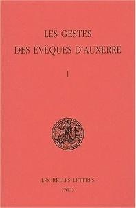 Michel Sot - Les gestes des évêques d'Auxerre - Tome 1, édition bilingue français-latin.