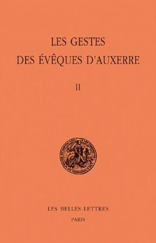 Michel Sot - Les gestes des évêques d'Auxerre - Tome 2, édition bilingue français-latin.