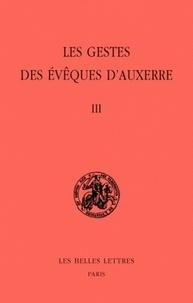 Michel Sot - Les gestes des évêques d'Auxerre - Tome 3, édition bilingue français-latin.