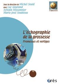Michel Soulé et Luc Gourand - L'échographie de la grossesse - Promesses et vertiges, avec 2 DVD + 1 CD-ROM.