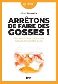Michel Sourrouille - Arrêtons de faire des gosses ! - Comment la surpopulation nous mène à notre perte.