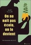 Michel Sourrouille - On ne naît pas écolo, on le devient - Se réinventer de A à Z.