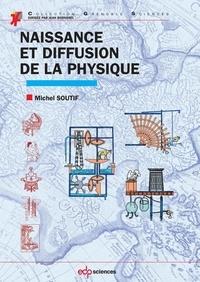 Michel Soutif - Naissance et diffusion de la physique.