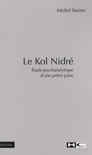 Michel Steiner - Le Kol Nidré - Etude psychanalytique d'une prière juive.