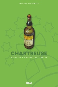 Michel Steinmetz - Chartreuse - Guide de l'amateur de liqueur.