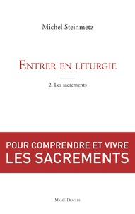 Michel Steinmetz - Entrer en liturgie - Tome 2, Découvrir les sacrements.