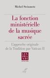 Michel Steinmetz - La fonction ministérielle de la musique sacrée - L'approche originale de la tradition par Vatican II.