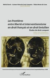 Michel Storck et Gustavo Vieira da Costa Cerqueira - Les frontières entre liberté et interventionnisme en droit français et droit brésilien - Etudes de droit comparé.