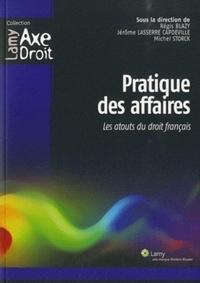 Michel Storck et Jérôme Lasserre Capdeville - Pratique des affaires - Les atouts du droit français.