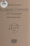 Michel Stourm - La cigogne, l'autruche et l'escargot : quand l'Alsace osera....