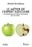 Michel Stricklesse - Le métier de l'expert judiciaire - Les apparences sont parfois trompeuses. Seul un expert....