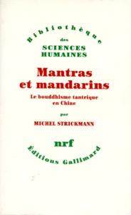 MANTRAS ET MANDARINS. Le bouddhisme tantrique en Chine - Michel Strickmann |
