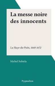 Michel Subiela - La messe noire des innocents - La Haye-du-Puits, 1668-1672.