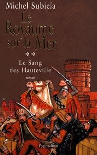 Michel Subiela - Le Sang des Hauteville Tome 2 : Le royaume sur la mer - (1063-1130).