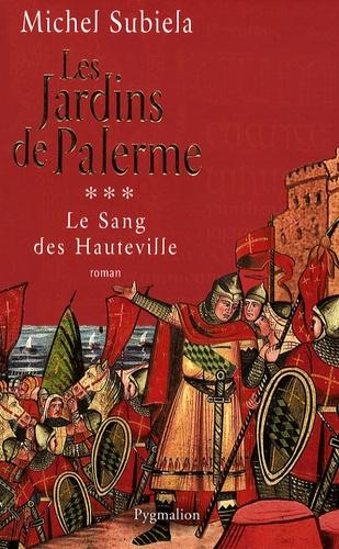 Michel Subiela - Le Sang des Hauteville Tome 3 : Les jardins de Palerme (1130-1166).