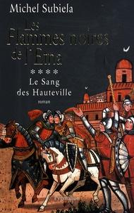 Michel Subiela - Le Sang des Hauteville Tome 4 : Les flammes noires de l'Etna (1166-1194).