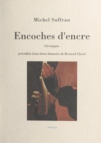 """Michel Suffran et Bernard Clavel - Encoches d'encre - Chroniques du """"Courrier français""""."""