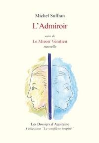 Michel Suffran - L'Admiroir - suivi de Le Miroir Vénitien.