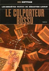 Michel Suffran - Le colporteur bossu - Les enquêtes involontaires de Sébastien Lechat.