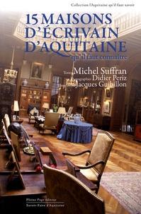 Michel Suffran - Quinze maisons d'écrivain d'Aquitaine - Qu'il faut connaître.