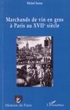 Michel Surun - Marchands de vin en gros à Paris au 17ème siècle - Recherches d'histoire institutionnelle et sociale.