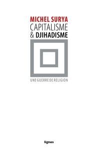 Michel Surya - Capitalisme et djihadisme - Une guerre de religion.