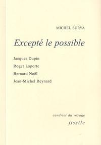 Michel Surya - Excepté le possible - Jacques Dupuis, Roger Laporte, Bernard Noël, Jean-Michel Reynard.