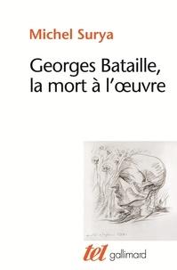 Michel Surya - Georges Bataille, la mort à l'oeuvre.