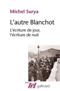 Michel Surya - L'autre Blanchot - L'écriture de jour, l'écriture de nuit.