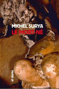 Michel Surya - Le Mort-né suivi de Eux.