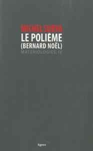 Michel Surya - Le polième (Bernard Noël).
