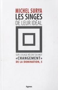 """Michel Surya - Les singes de leur idéal - Sur l'usage récent du moment """"changement""""."""