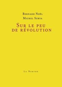Michel Surya et Bernard Noël - Sur le peu de révolution.