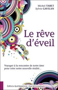Michel Tabet et Sylvie Gavilan - Le rêve d'éveil - Voyager à la rencontre de notre âme pour créer notre nouvelle réalité.
