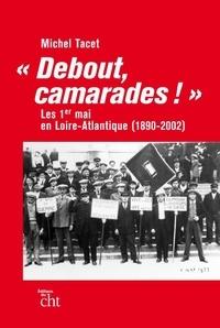 """Michel Tacet - """"Debout, camarades !"""" - Les 1er-Mai en Loire-Atlantique (1890-2002)."""