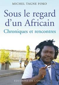 Michel Tagne Foko - Sous le regard d'un Africain.