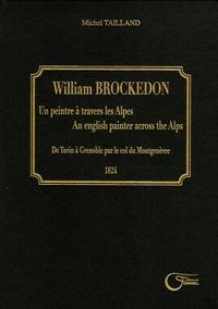 Michel Tailland - William Brockedon - Un peintre à travers les Alpes De Turin à Grenoble par le col de Montgenèvre 1824, édition bilingue français-anglais.